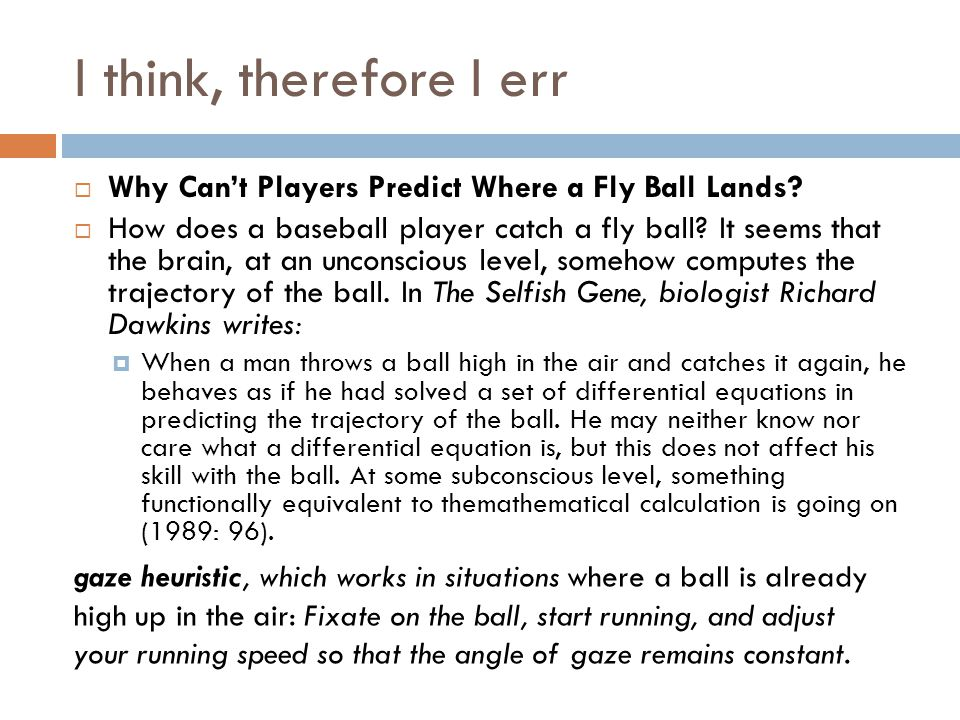 I think, therefore I err Why Can't Players Predict Where a Fly Ball Lands