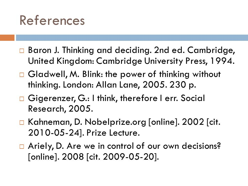 References Baron J. Thinking and deciding. 2nd ed. Cambridge, United Kingdom: Cambridge University Press, 1994.