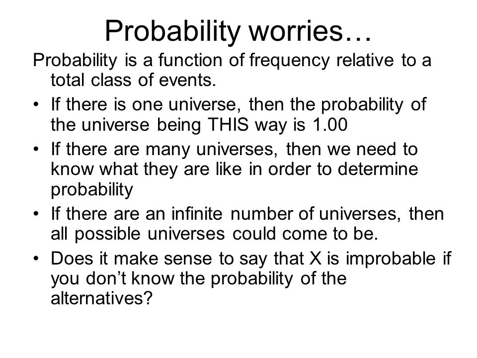 Probability worries… Probability is a function of frequency relative to a total class of events.
