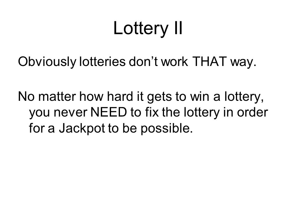 Lottery II Obviously lotteries don't work THAT way.