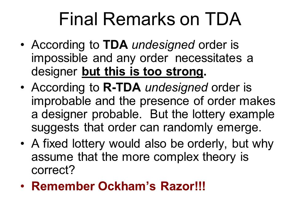 Final Remarks on TDA According to TDA undesigned order is impossible and any order necessitates a designer but this is too strong.