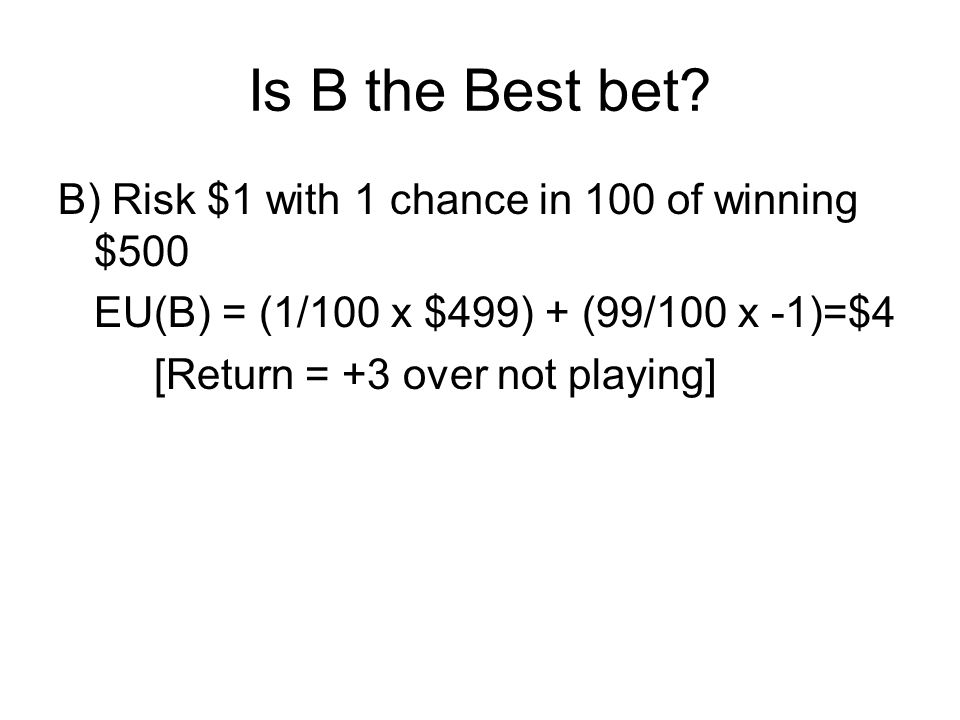 Is B the Best bet B) Risk $1 with 1 chance in 100 of winning $500