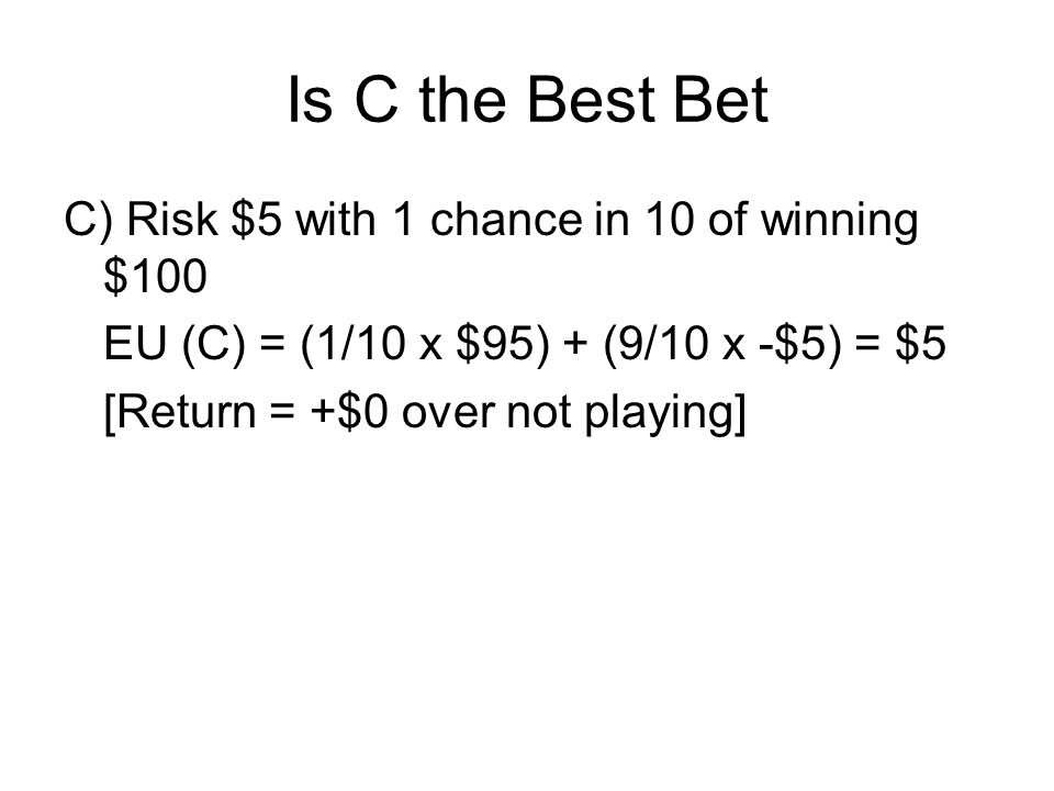 Is C the Best Bet C) Risk $5 with 1 chance in 10 of winning $100