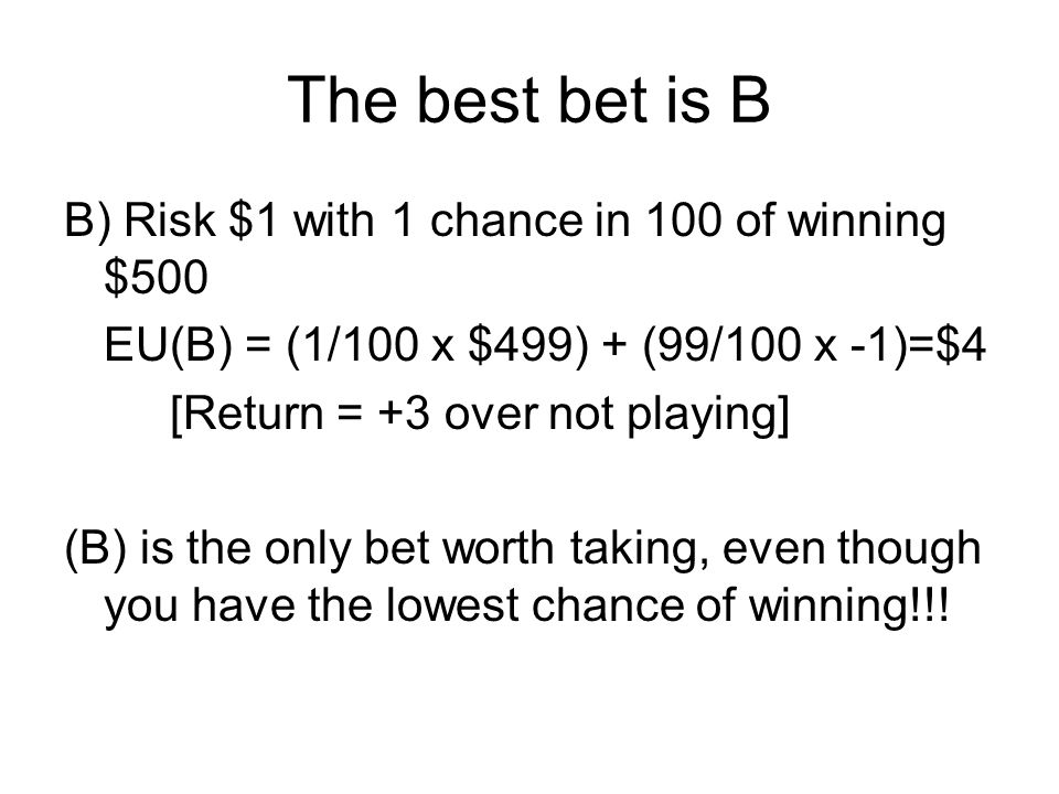 The best bet is B B) Risk $1 with 1 chance in 100 of winning $500