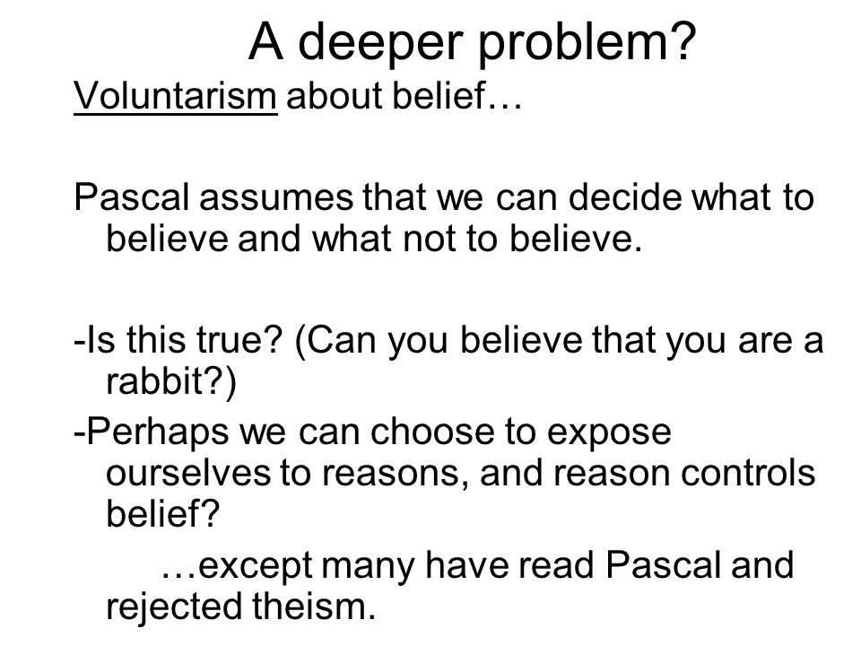A deeper problem Voluntarism about belief…