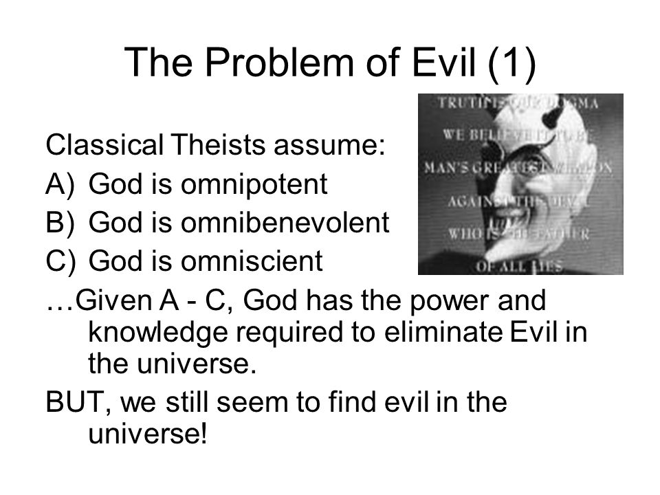 The Problem of Evil (1) Classical Theists assume: God is omnipotent