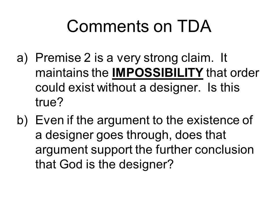 Comments on TDA Premise 2 is a very strong claim. It maintains the IMPOSSIBILITY that order could exist without a designer. Is this true