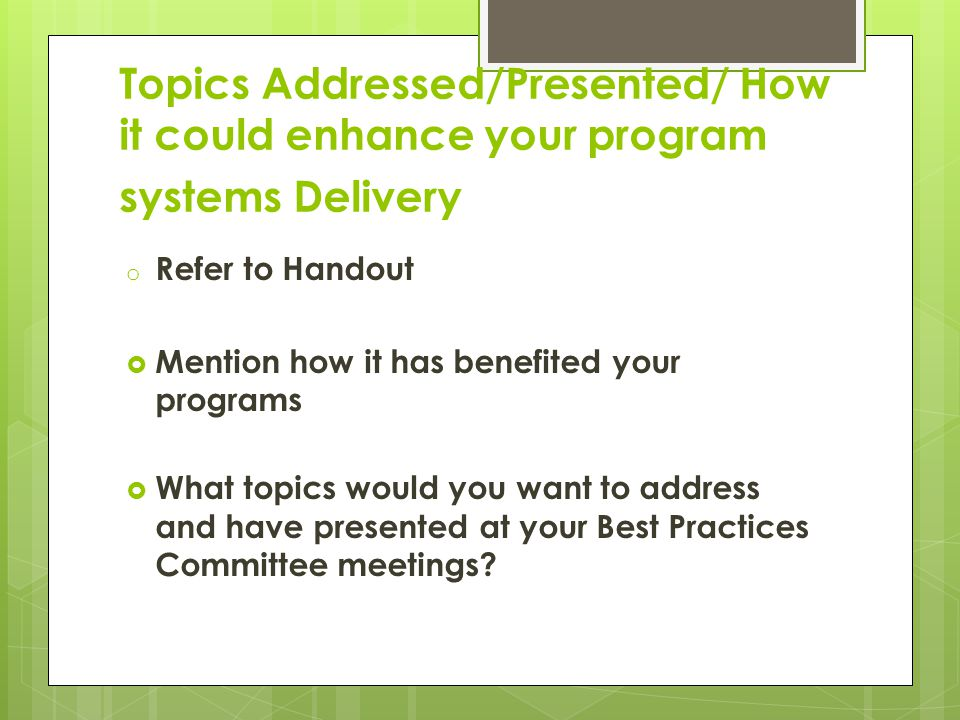 Topics Addressed/Presented/ How it could enhance your program systems Delivery