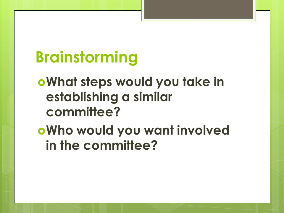 Brainstorming What steps would you take in establishing a similar committee.