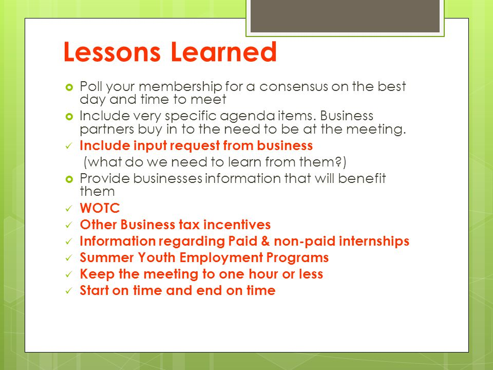 Lessons Learned Poll your membership for a consensus on the best day and time to meet.