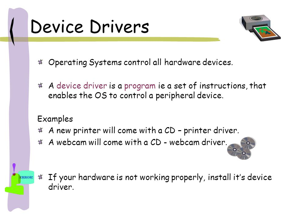 Device Drivers Operating Systems control all hardware devices.