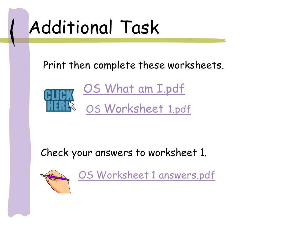 Additional Task OS What am I.pdf Print then complete these worksheets.
