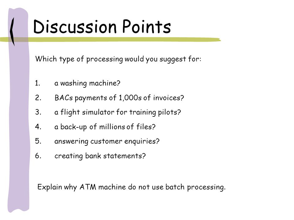 Discussion Points Which type of processing would you suggest for: