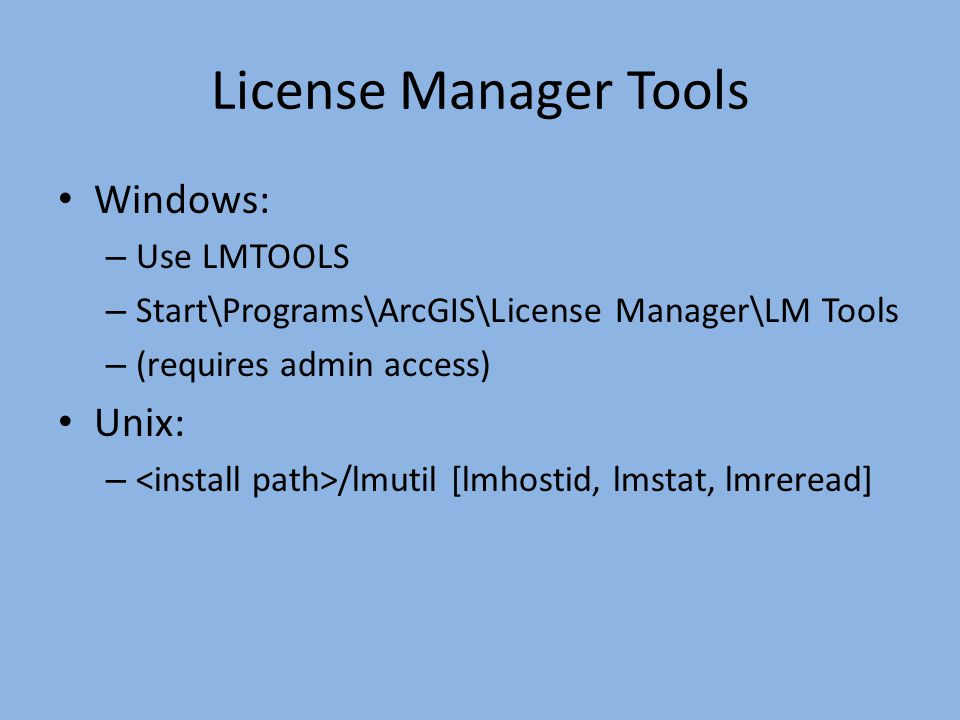 License Manager Tools Windows: Unix: Use LMTOOLS