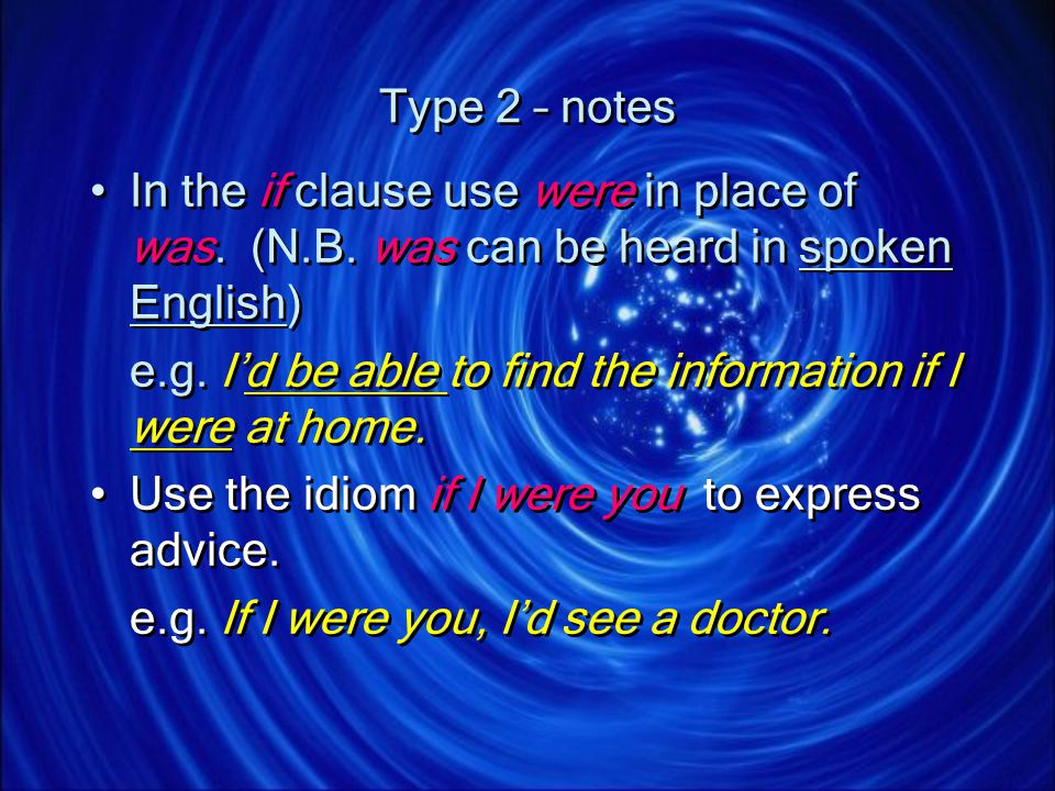 Type 2 – notes In the if clause use were in place of was. (N.B. was can be heard in spoken English)