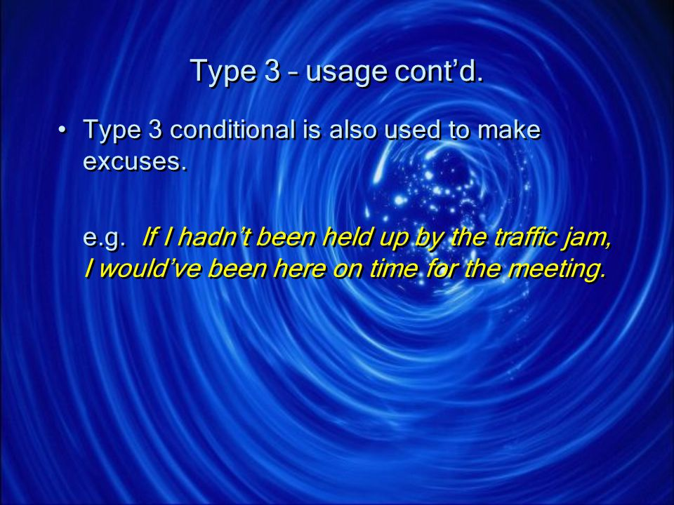 Type 3 – usage cont'd. Type 3 conditional is also used to make excuses.