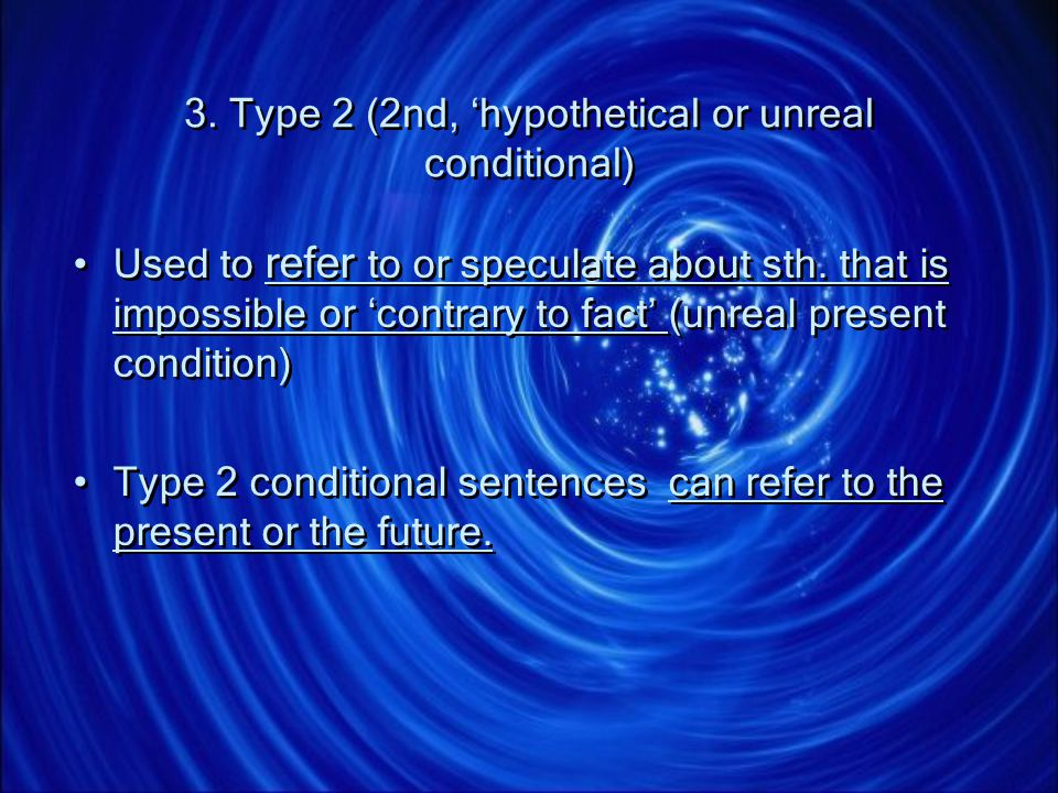 3. Type 2 (2nd, 'hypothetical or unreal conditional)