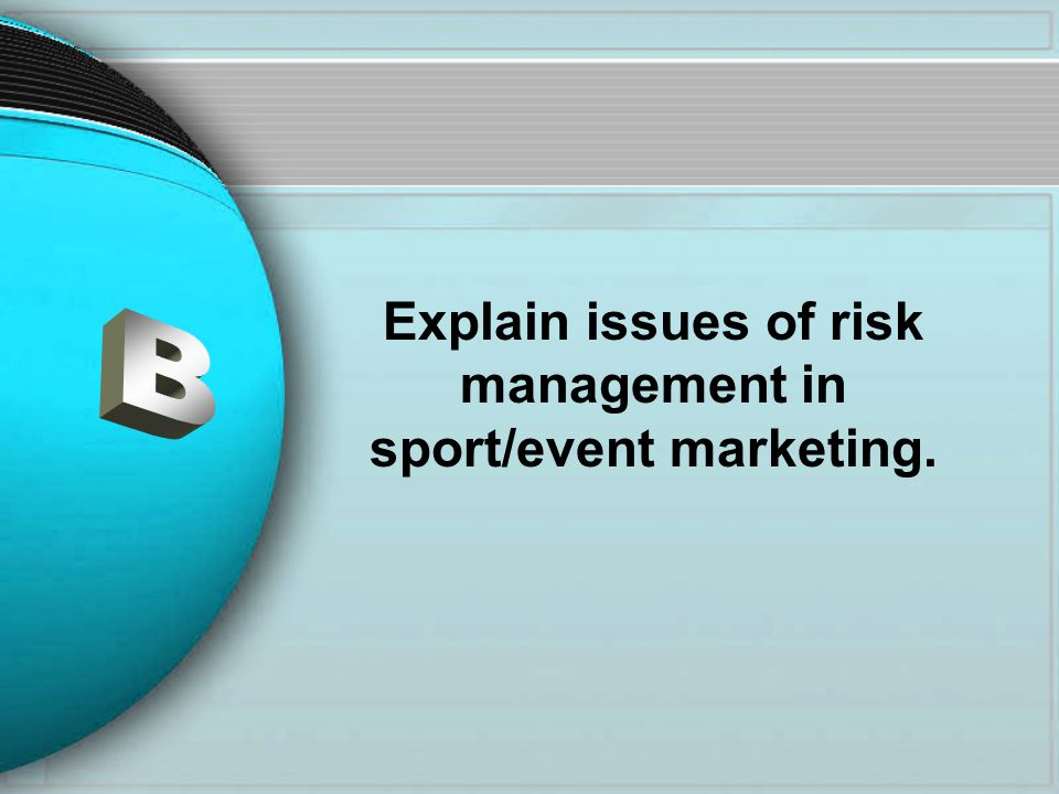 Explain issues of risk management in sport/event marketing.