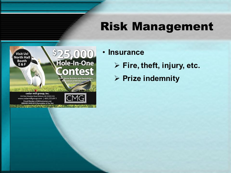 Risk Management Insurance Fire, theft, injury, etc. Prize indemnity