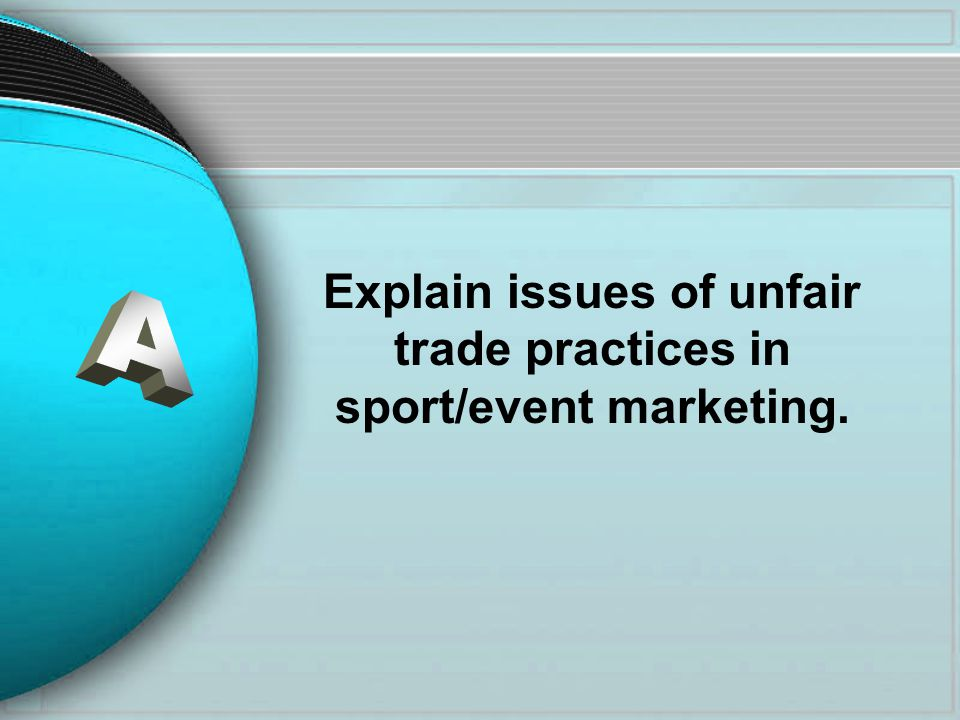 Explain issues of unfair trade practices in sport/event marketing.