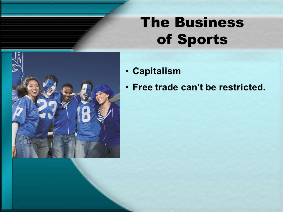 The Business of Sports Capitalism Free trade can't be restricted.