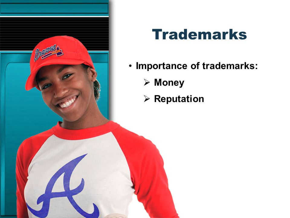 Trademarks Importance of trademarks: Money Reputation