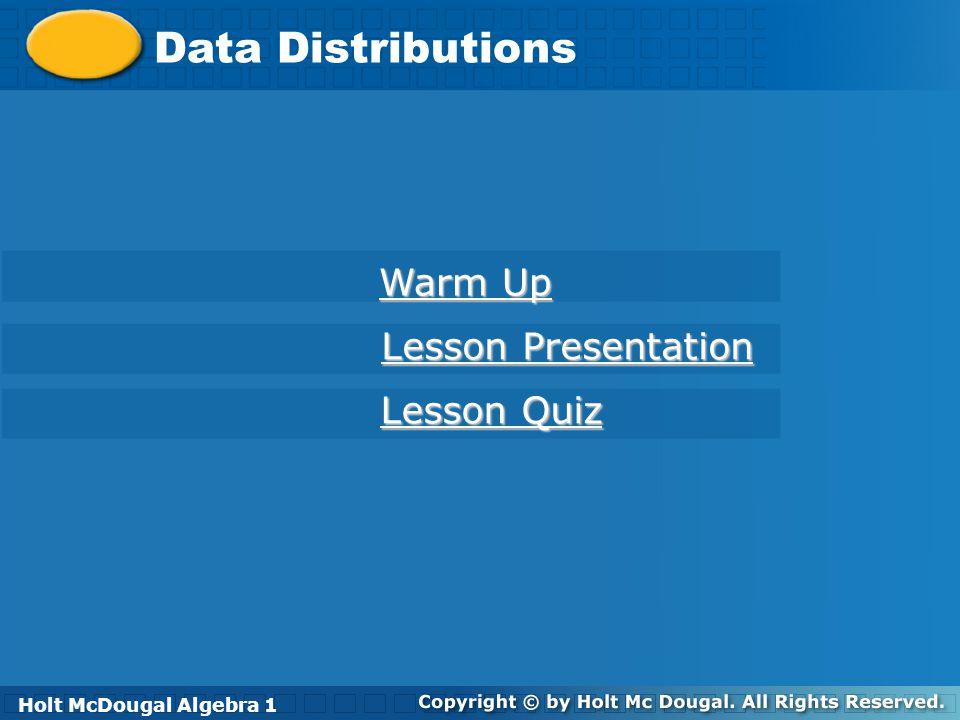 Data Distributions Warm Up Lesson Presentation Lesson Quiz