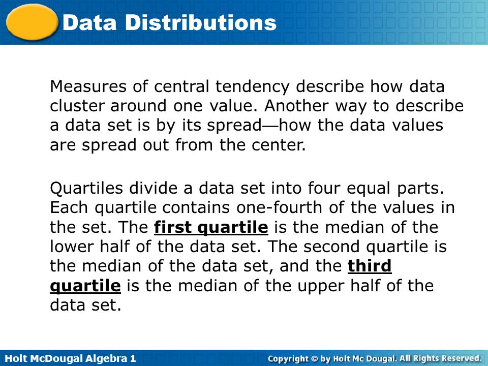 Measures of central tendency describe how data cluster around one value. Another way to describe a data set is by its spread—how the data values are spread out from the center.
