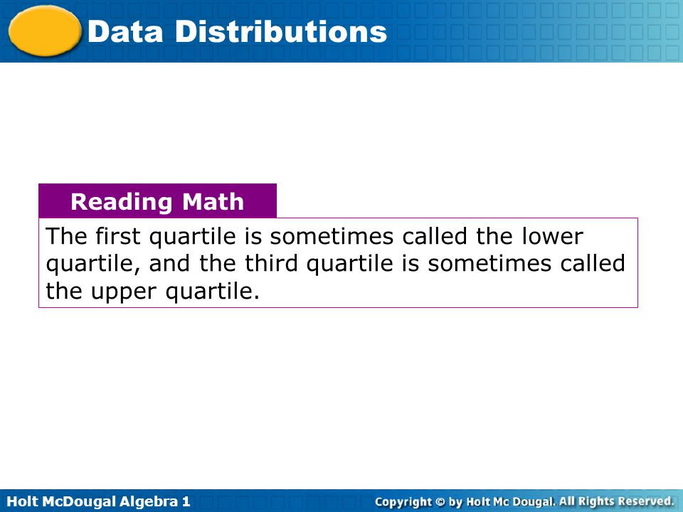 Reading Math The first quartile is sometimes called the lower quartile, and the third quartile is sometimes called the upper quartile.