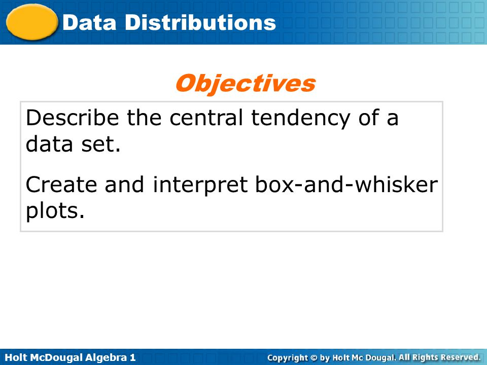 Objectives Describe the central tendency of a data set.