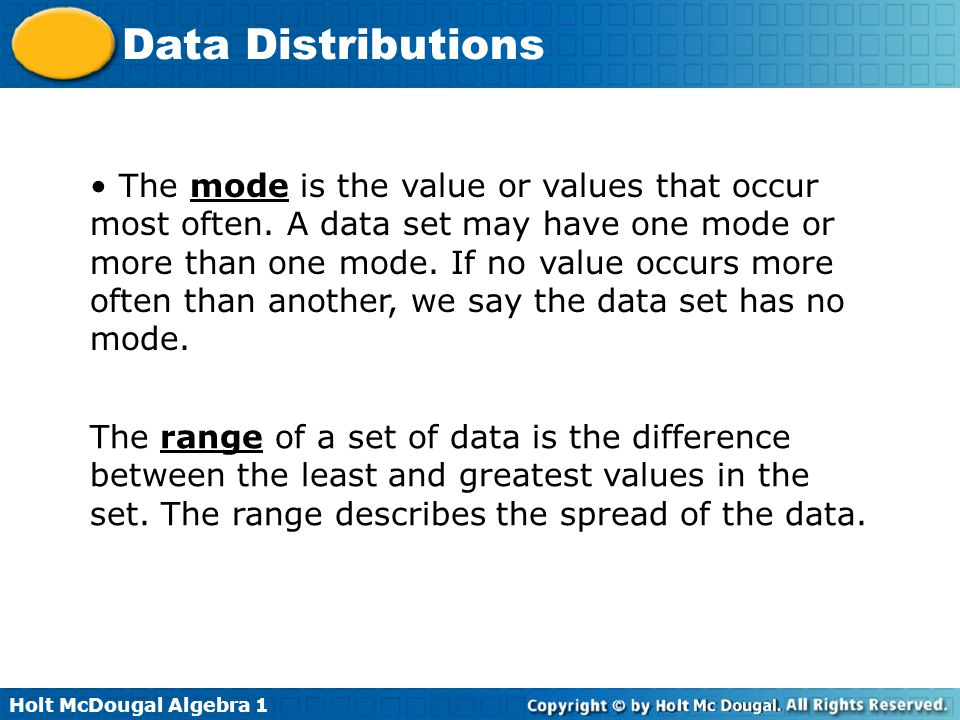 The mode is the value or values that occur most often