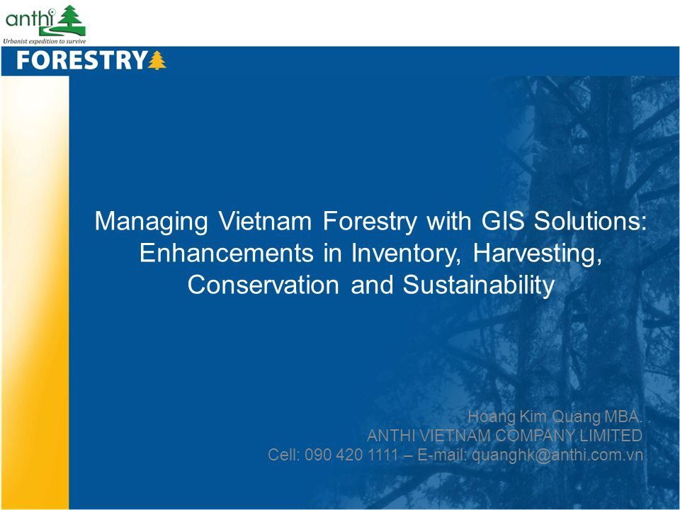 Managing Vietnam Forestry with GIS Solutions: Enhancements in Inventory, Harvesting, Conservation and Sustainability