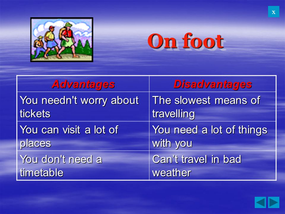 On foot Advantages Disadvantages You needn t worry about tickets