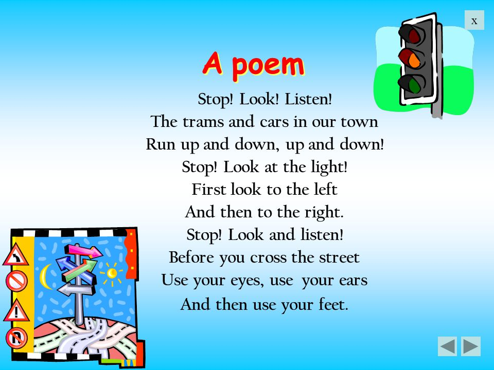 A poem Stop! Look! Listen! The trams and cars in our town