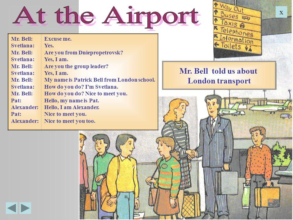 At Heathrow Airport we were met by Mr. Bell.