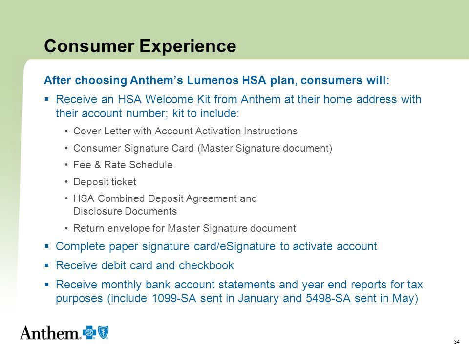 Consumer Experience After choosing Anthem's Lumenos HSA plan, consumers will: