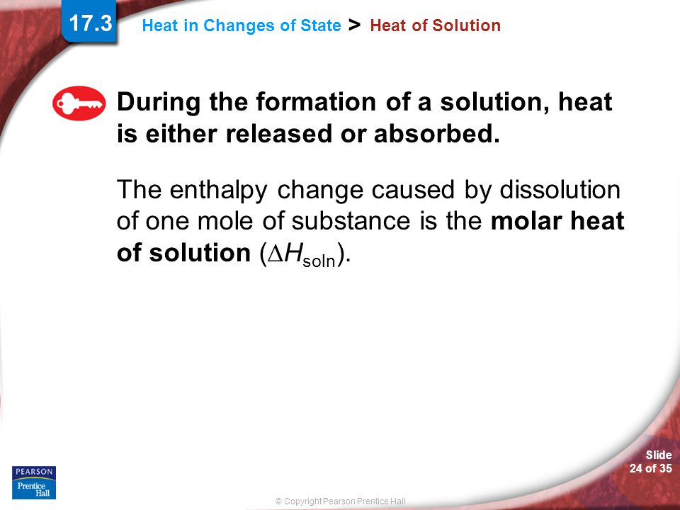 17.3 Heat of Solution. During the formation of a solution, heat is either released or absorbed.