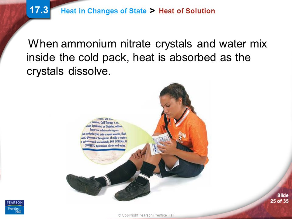 17.3 Heat of Solution. When ammonium nitrate crystals and water mix inside the cold pack, heat is absorbed as the crystals dissolve.