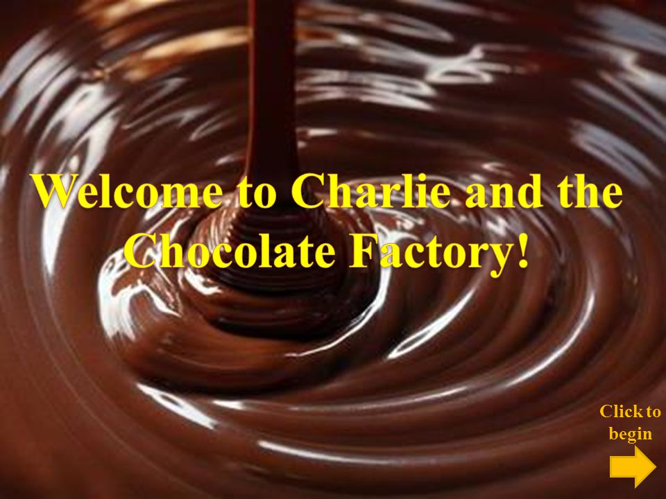 Welcome to Charlie and the Chocolate Factory!