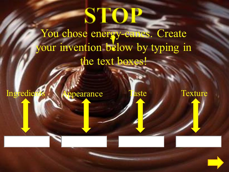 STOP! You chose energy-canes. Create your invention below by typing in the text boxes! Ingredients.