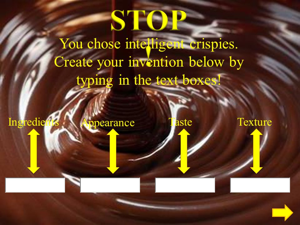STOP! You chose intelligent crispies. Create your invention below by typing in the text boxes! Ingredients.