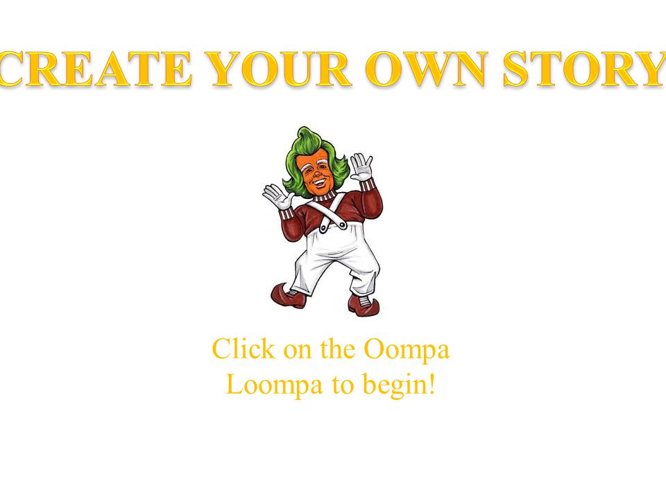 Click on the Oompa Loompa to begin!