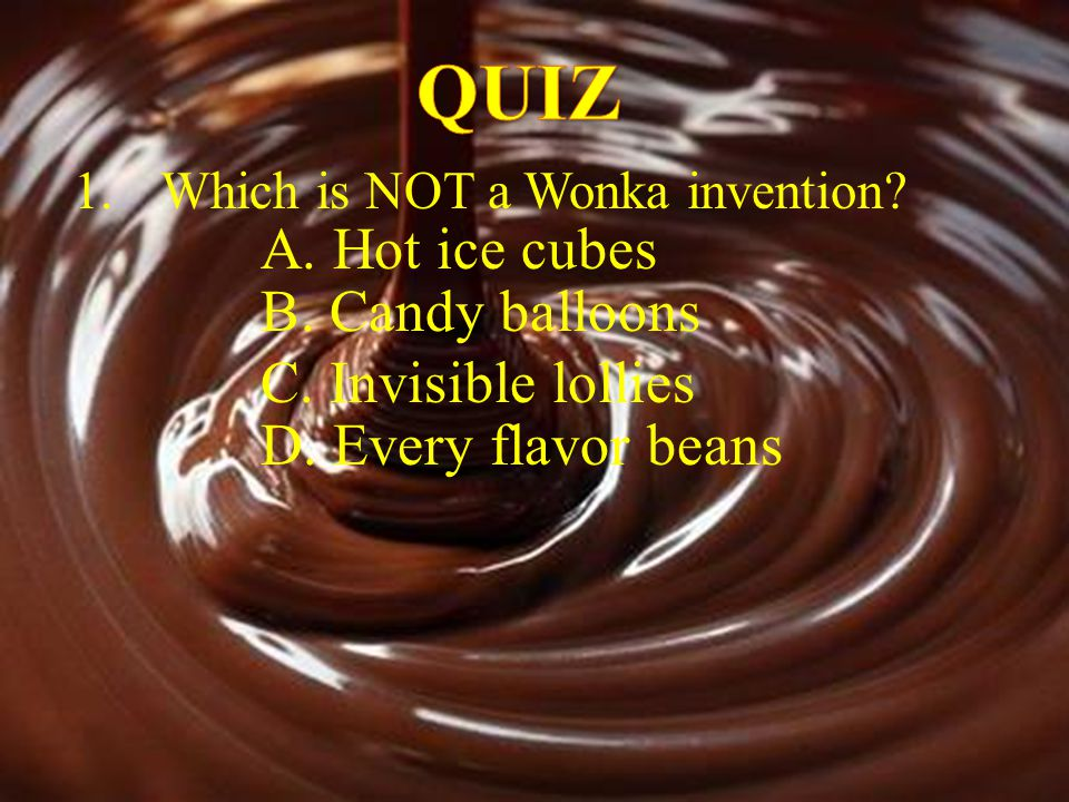 QUIZ A. Hot ice cubes B. Candy balloons C. Invisible lollies