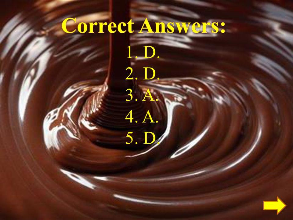 Correct Answers: D. A.