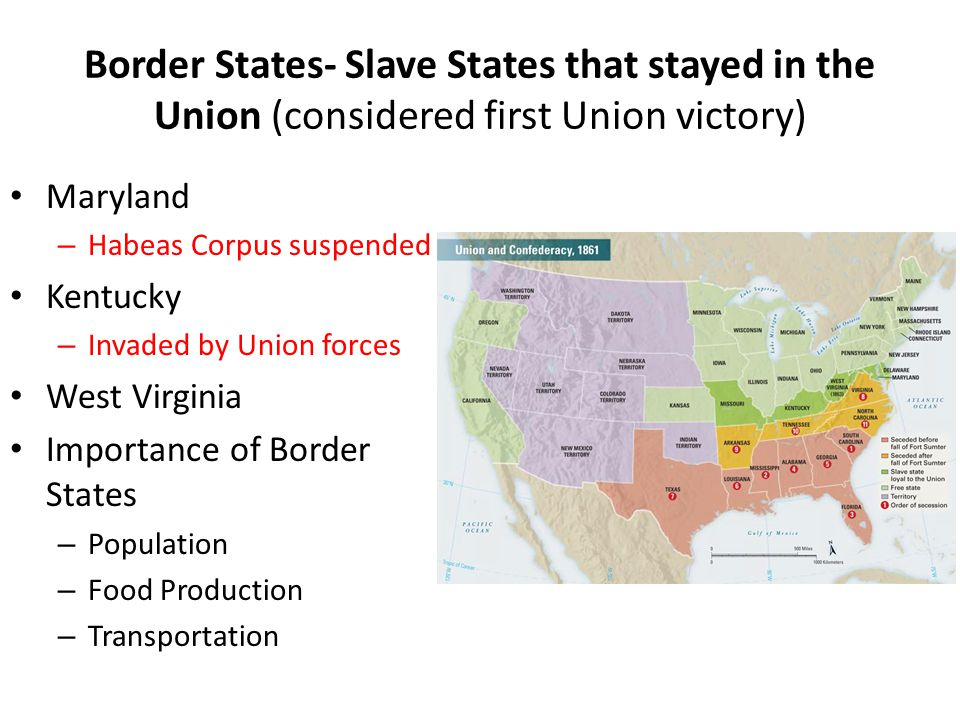 Border States- Slave States that stayed in the Union (considered first Union victory)