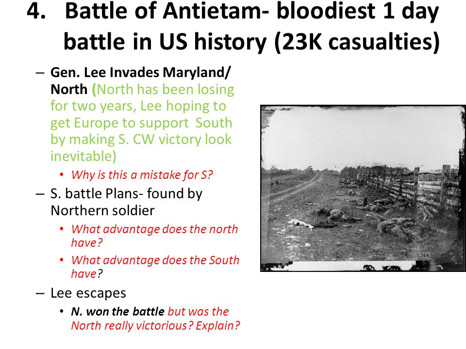 4. Battle of Antietam- bloodiest 1 day battle in US history (23K casualties)