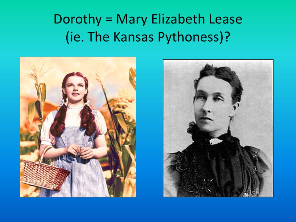 Dorothy = Mary Elizabeth Lease (ie. The Kansas Pythoness)