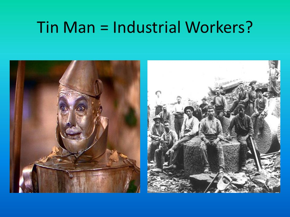 Tin Man = Industrial Workers