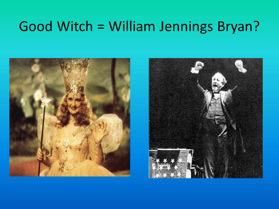 Good Witch = William Jennings Bryan