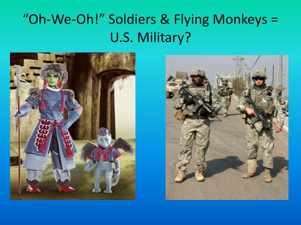 Oh-We-Oh! Soldiers & Flying Monkeys = U.S. Military